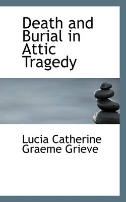 Death and Burial in Attic Tragedy