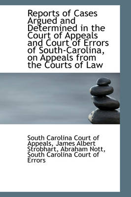Reports of Cases Argued and Determined in the Court of Appeals and Court of Errors of South-Carolina