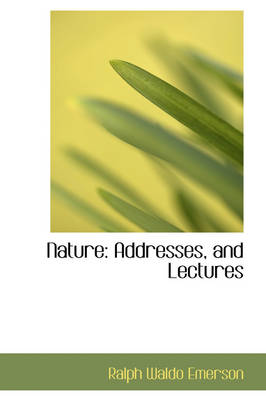 Nature: Addresses, and Lectures