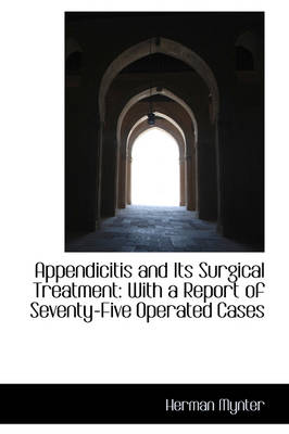 Appendicitis and Its Surgical Treatment: With a Report of Seventy-Five Operated Cases