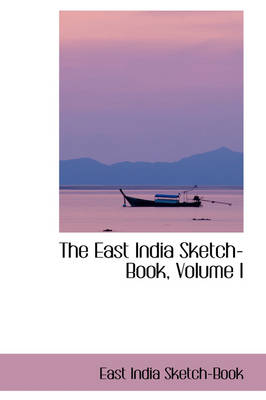 The East India Sketch-Book, Volume I