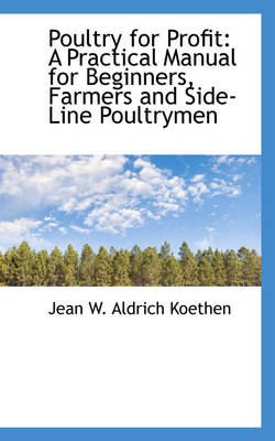 Poultry for Profit: A Practical Manual for Beginners, Farmers and Side-Line Poultrymen