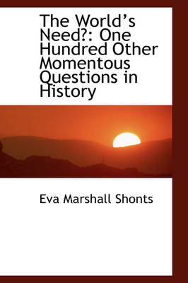 The Worlds Need?: One Hundred Other Momentous Questions in History