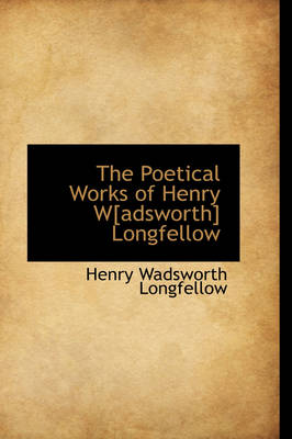 The Poetical Works of Henry W[adsworth] Longfellow
