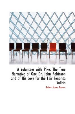 A Volunteer with Pike: The True Narrative of One Dr. John Robinson and of His Love for the Fair Se O