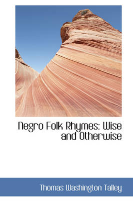 Negro Folk Rhymes: Wise and Otherwise