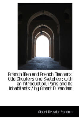 French Men and French Manners: Odd Chapters and Sketches; With an Introduction, Paris and Its Inhab