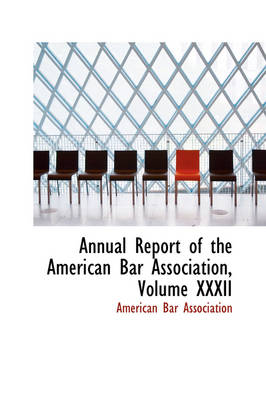 Annual Report of the American Bar Association, Volume XXXII