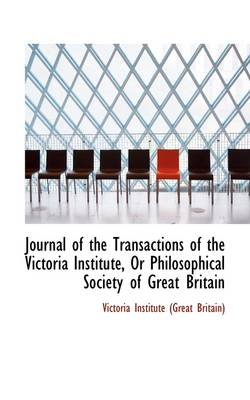 Journal of the Transactions of the Victoria Institute, or Philosophical Society of Great Britain