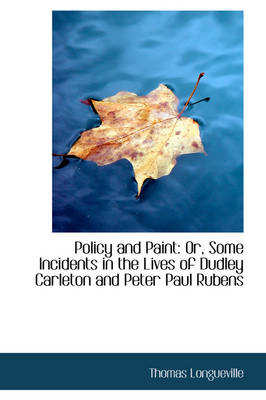 Policy and Paint: Or, Some Incidents in the Lives of Dudley Carleton and Peter Paul Rubens