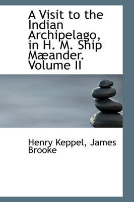 A Visit to the Indian Archipelago in H. M. Ship Maeander, Volume II