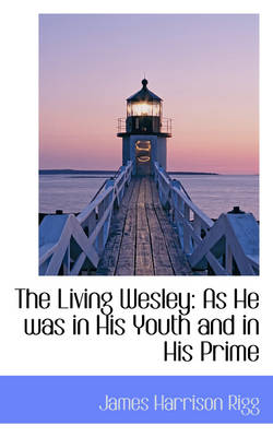 The Living Wesley: As He Was in His Youth and in His Prime