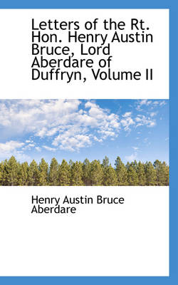 Letters of the Rt. Hon. Henry Austin Bruce, Lord Aberdare of Duffryn, Volume II