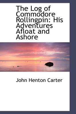 The Log of Commodore Rollingpin: His Adventures Afloat and Ashore