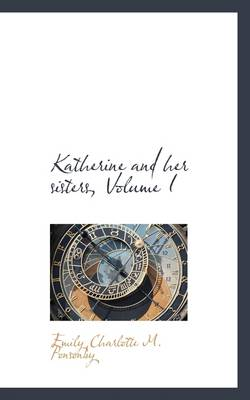 Katherine and Her Sisters, Volume I