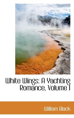 White Wings: A Yachting Romance, Volume I