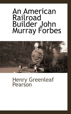 An American Railroad Builder, John Murray Forbes