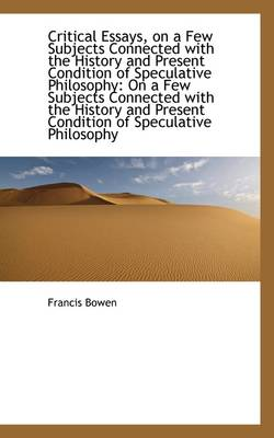 Critical Essays, on a Few Subjects Connected with the History and Present Condition of Speculative P