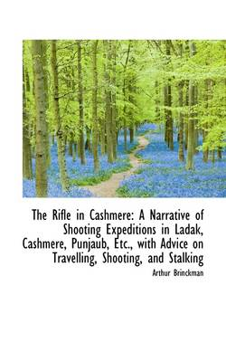 The Rifle in Cashmere: A Narrative of Shooting Expeditions in Ladak, Cashmere, Punjaub