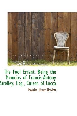 The Fool Errant: Being the Memoirs of Francis-Antony Strelley, Esq., Citizen of Lucca