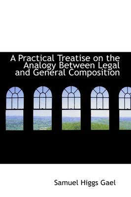 A Practical Treatise on the Analogy Between Legal and General Composition