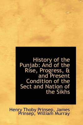 History of the Punjab: And of the Rise, Progress, & and Present Condition