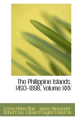 The Philippine Islands, 1493-1898, Volume XXV