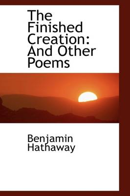 The Finished Creation: And Other Poems