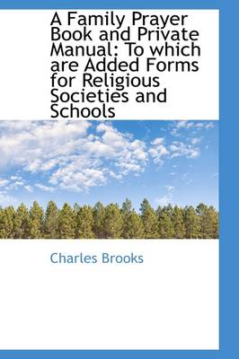 A Family Prayer Book and Private Manual: To Which Are Added Forms for Religious Societies and School