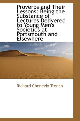 Proverbs and Their Lessons: Being the Substance of Lectures Delivered to Young Men's Societies at Po