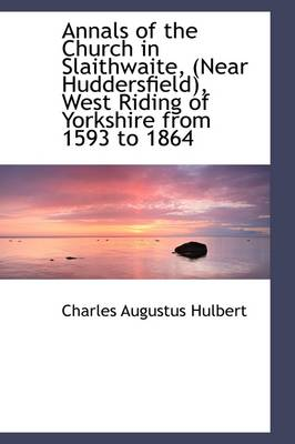 Annals of the Church in Slaithwaite, (Near Huddersfield), West Riding of Yorkshire from 1593 to 1864