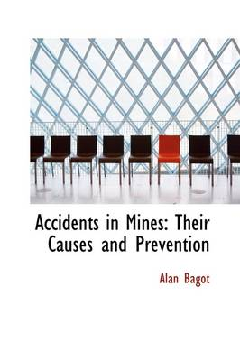 Accidents in Mines: Their Causes and Prevention