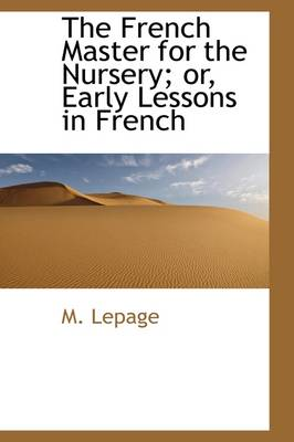 The French Master for the Nursery; Or, Early Lessons in French