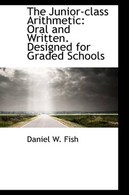 The Junior-Class Arithmetic: Oral and Written. Designed for Graded Schools