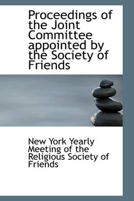 Proceedings of the Joint Committee Appointed by the Society of Friends