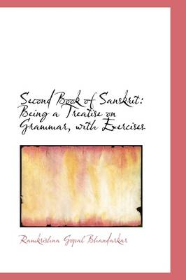 Second Book of Sanskrit: Being a Treatise on Grammar, with Exercises