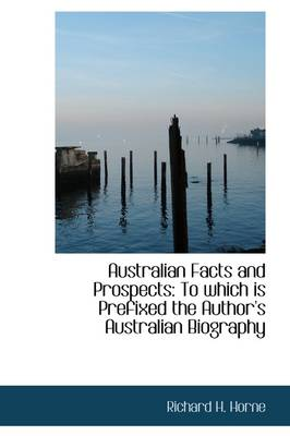 Australian Facts and Prospects: To Which Is Prefixed the Author's Australian Biography