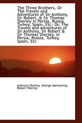The Three Brothers, or the Travels and Adventures of Sir Anthony, Sir Robert, & Sir Thomas Sherley