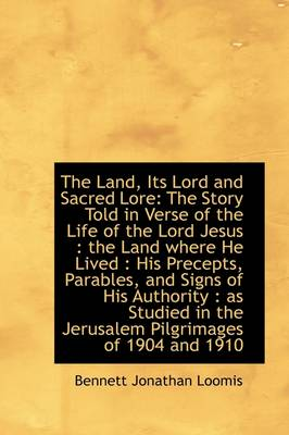 The Land, Its Lord and Sacred Lore: The Story Told in Verse of the Life of the Lord Jesus: The Land