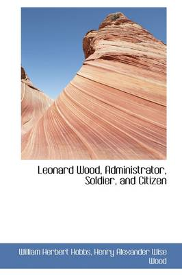 Leonard Wood, Administrator, Soldier, and Citizen