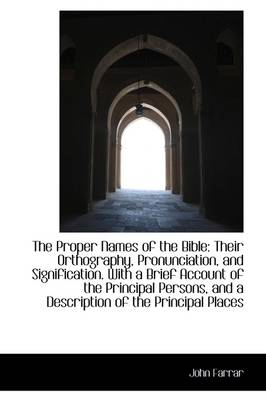 The Proper Names of the Bible: Their Orthography, Pronunciation, and Signification