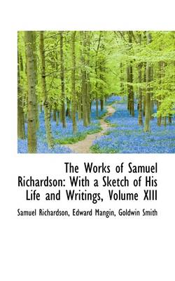 The Works of Samuel Richardson: With a Sketch of His Life and Writings, Volume XIII
