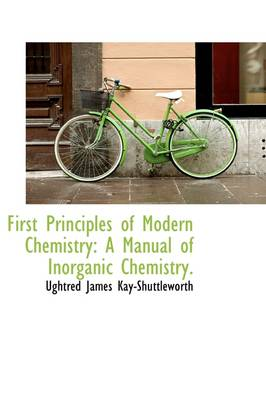 First Principles of Modern Chemistry: A Manual of Inorganic Chemistry