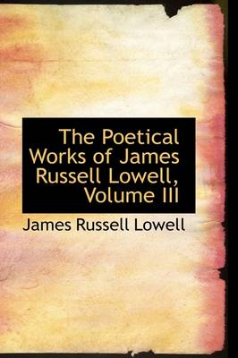 The Poetical Works of James Russell Lowell, Volume III