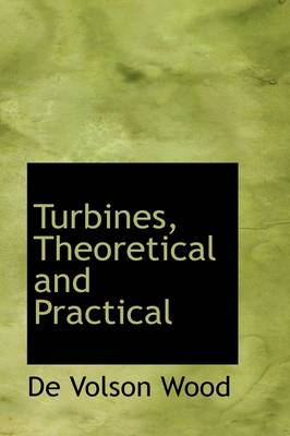 Turbines, Theoretical and Practical