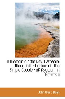 A Memoir of the REV. Nathaniel Ward, A.M.: Author of the Simple Cobbler of Agawam in America