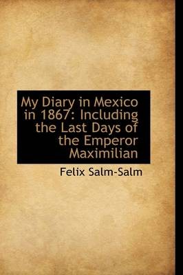 My Diary in Mexico in 1867: Including the Last Days of the Emperor Maximilian