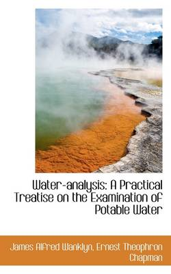 Water-Analysis: A Practical Treatise on the Examination of Potable Water