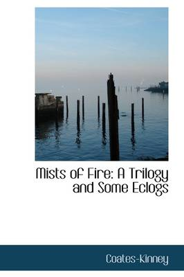 Mists of Fire: A Trilogy and Some Eclogs