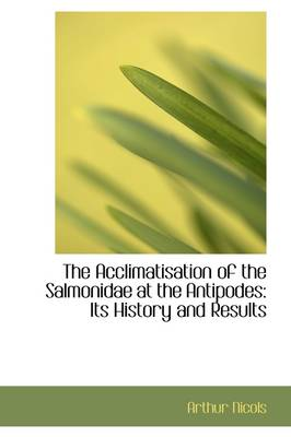 The Acclimatisation of the Salmonidae at the Antipodes: Its History and Results